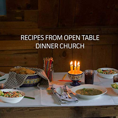 Recipes From Open Table Dinner Church by Lauryn Ioanna Vosburgh, Rev. Melissa Pace