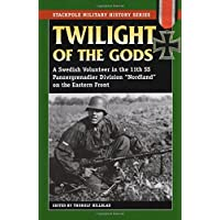 """Twilight of the Gods: A Swedish Volunteer in the 11th SS Panzergrenadier Division """"Nordland"""" on the Eastern Front (Stackpole Military History Series)"""