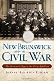 New Brunswick and the Civil War, Joanne Hamilton Rajoppi, 1626191743