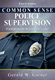 Common Sense Police Supervision : Practical Tips for the First-Line Leader, Garner, Gerald W., 0398078343