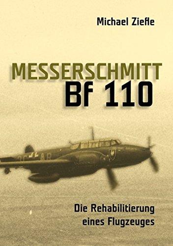 Messerschmitt Bf 110: Die Rehabilitierung eines Flugzeuges