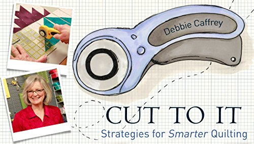 Cut To It  Strategies For Smarter Quilting