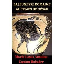 CÆLIUS — LA JEUNESSE ROMAINE AU TEMPS DE CÉSAR   (French Edition)