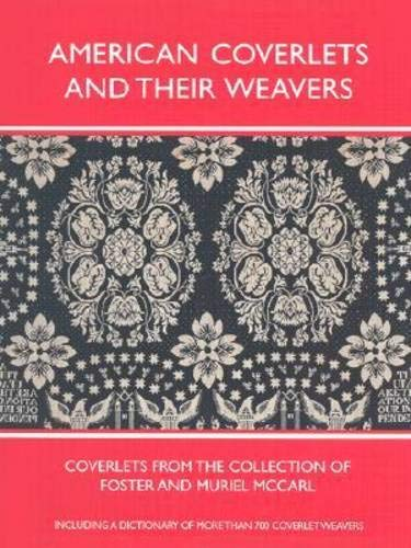American Coverlets and Their Weavers: Coverlets from the Collection of Foster and Muriel McCarl (Williamsburg Decorative Arts Series)