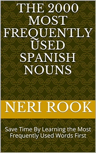 The 2000 Most Frequently Used Spanish Nouns: Save Time By Le