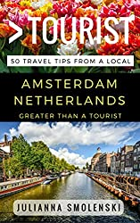 Greater Than a Tourist - Amsterdam Netherlands: 50 Travel Tips from a Local