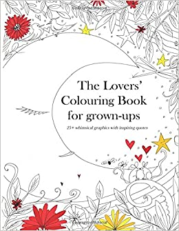 the lovers colouring book for grown ups 25 whimsical graphics with inspiring quotes cassady cayne 9781519537409 amazoncom books - Coloring Book For Grown Ups