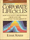 Corporate Lifecycles : How and Why Corporations Grow and Die and What to Do about It, Adizes, Ichak, 0131744003