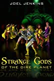 Strange Gods of the Dire Planet, Joel Jenkins, 1456571834