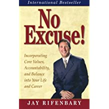 No Excuse!: Incorporating Core Values, Accountability, and Balance into Your Life and Career