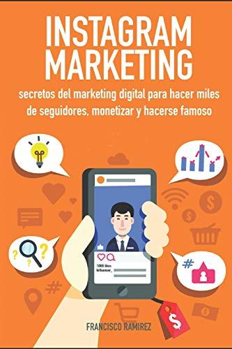 Instagram marketing secretos del marketing digital para hacer miles de seguidores, monetizar y hacerse famoso  [Ramirez, Francisco] (Tapa Blanda)