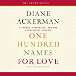One Hundred Names for Love: A Stroke, a Marriage, and the Language of Healing | Diane Ackerman