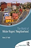 The World of Mister Rogers' Neighborhood (Imaginary Worlds)