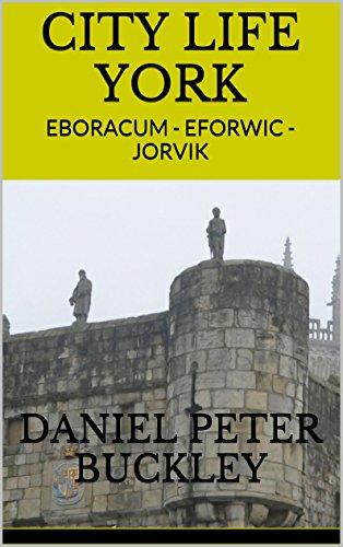 CITY LIFE YORK: EBORACUM - EFORWIC - JORVIK
