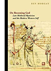 On Becoming God: Late Medieval Mysticism and the Modern Western Self (Perspectives in Continental Philosophy) (Perspectives in Continental Philosophy (FUP))