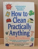 How to Clean Practically Anything: 4th Edition by Consumer Reports - Paperback - Copyright 1996