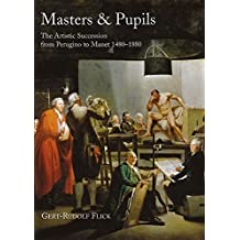 Masters and Pupils: The Artistic Succession from Perugino to Manet 1480-1880 (Hogarth Arts) by Gert-Rudolf Flick (2008-03-01)