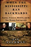 When the Mississippi Ran Backwards: Empire, Intrigue, Murder, and the New Madrid Earthquakes of 1811-12