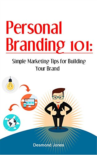 Personal Branding 101: Simple Marketing Tips for Building Your Brand (Personal Branding, Marketing Yourself, Marketing, Self Marketing, Brand Strategy, Brand Marketing) (English Edition)