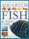 The Ultimate Encyclopedia of Aquarium Fish & Fish Care: A Definitive Guide To Identifying And Keeping Freshwater And Marine Fishes