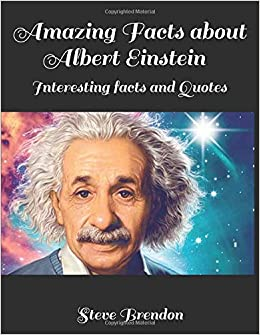 Image of: Inspirational Quotes Amazing Facts About Albert Einstein Interesting Facts And Quotes Paperback November 24 2018 Amazoncom Amazing Facts About Albert Einstein Interesting Facts And Quotes