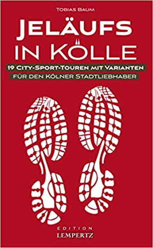 Jeläufs in Kölle: 19 City-Sport-Touren mit Varianten für den Kölner Stadtliebhaber (Edition Lempertz)