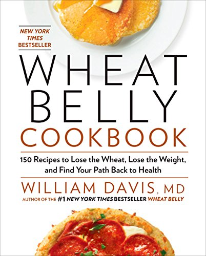 Wheat Belly Cookbook: 150 Recipes to Help You Lose the Wheat, Lose the Weight, and Find Your Path Back to Health (No Wheat No Dairy No Sugar Diet Recipes)