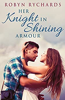Her Knight In Shining Armour by [Rychards, Robyn]