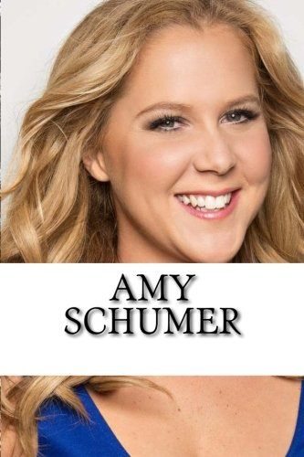 Amy Schumer: A Biography