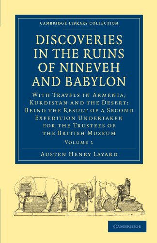 Discoveries in the Ruins of Nineveh and Babylon: With Travels in Armenia, Kurdistan and the Desert: Being the Result of a Second Expedition Undertaken ... (Cambridge Library Collection - Archaeology)
