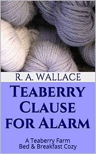 Teaberry Clause for Alarm (A Teaberry Farm Bed & Breakfast Cozy Book 13) by [Wallace, R. A.]