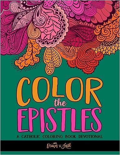 Color the Epistles: A Catholic Coloring Book Devotional: A Unique ...