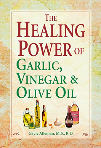 The Healing Power of Garlic, Vinegar & Olive Oil