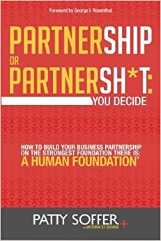 Book Partnership or Partnersh*t: You Decide: How to Build Your Business Partnership on the Strongest Foundation There Is- A Human Foundation (The Partnersh*t Series) (Volume 1) by Soffer, Patty (2012)