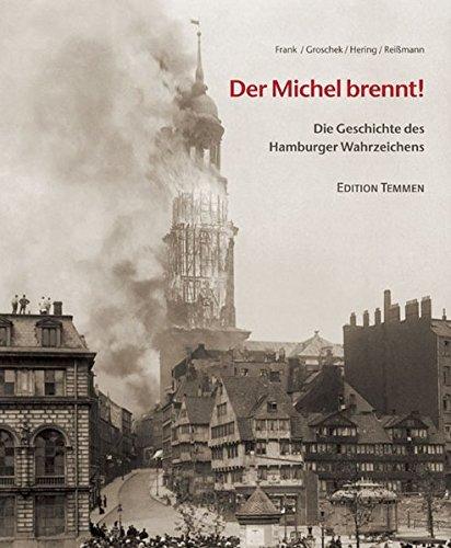 Der Michel brennt!: Die Geschichte des Hamburger Wahrzeichens