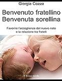 Benvenuto fratellino, benvenuta sorellina: Favorire l'accoglienza del nuovo nato e la relazione tra fratelli: 34 (Il bambino naturale)