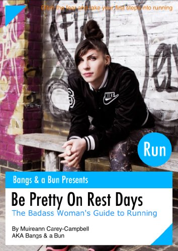 Be Pretty On Rest Days - The Badass Womans Guide to Running by [Carey-