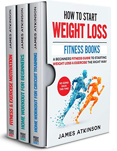HOW TO START WEIGHT LOSS FITNESS BOOKS: A Beginners Fitness Guide To Starting Weight Loss & Exercise The Right Way. NO GOING BACK THIS TIME!