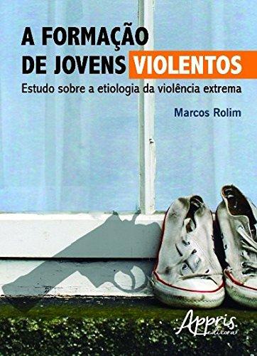 A Formação de Jovens Violentos. Estudo Sobre a Etiologia da Violência Extrema