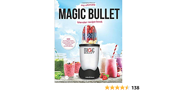 My Ultimate Magic Bullet Blender Recipe Book 100 Amazing Smoothies Juices Shakes Sauces And Foods For Your Magic Bullet Personal Blender Detox Cookbooks Erikson Julie 9781790139460 Amazon Com Books