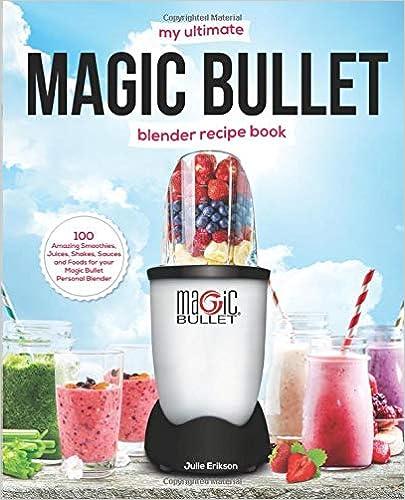 My Ultimate Magic Bullet Blender Recipe Book: 9 Amazing