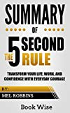"""Summary of the 5 Second Rule: Transform Your Life, Work, and Confidence with Everyday CourageBook Wise offers a summary of the popular book by Mel Robbins """"The 5 Second Rule: Transform Your Life, Work, and Confidence with Everyday Courage"""" so you can..."""