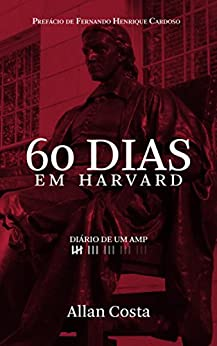 60 DIAS EM HARVARD - DIÁRIO DE UM AMP: Os aprendizados do melhor curso de formação de executivos do mundo por [COSTA, ALLAN]