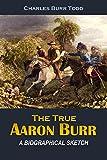 #8: The True Aaron Burr: A Biographical Sketch (1902)