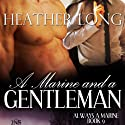A Marine and a Gentleman: Always a Marine, Book 9 (1 Night Stand Series) Audiobook by Heather Long Narrated by Alexander F. Lewis