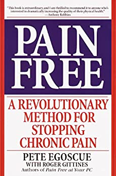 Pain Free: A Revolutionary Method for Stopping Chronic Pain by [Egoscue, Pete, Gittines, Roger]