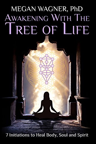 Awakening with The Tree of Life: Seven Initiations to Heal your Body, Soul and Spirit
