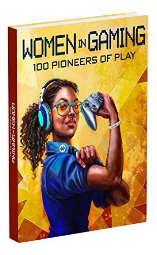 Women in Gaming: 100 Pioneers of Play by Prima Games