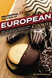 Delightful 25 Recipes of European Cookies: Enjoy the Delicious Chocolate Cookie and Simple Recipes in Different Way!