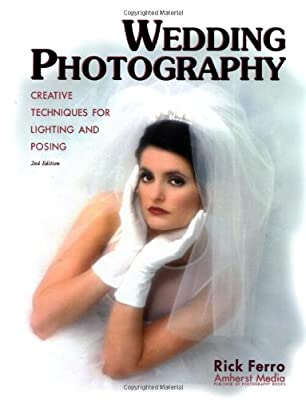 Wedding Photography: Creative Techniques for Lighting and Posing, Second Edition